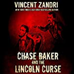 Chase Baker and the Lincoln Curse: A Chase Baker Thriller, Book 4   Vincent Zandri