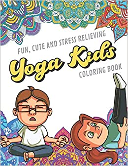 Fun Cute And Stress Relieving Yoga Kids Coloring Book: Find ...