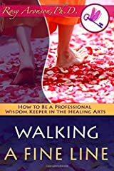 Walking a Fine Line: How to Be a Professional Wisdom Keeper in the Healing Arts Paperback