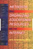 Metadata and Organizing Educational Resources on the Internet, , 0789011786