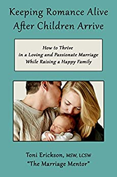 Keeping Romance Alive After Children Arrive: How to Thrive in a Loving and Passionate Marriage While Raising a Happy Family by [Erickson, Toni]