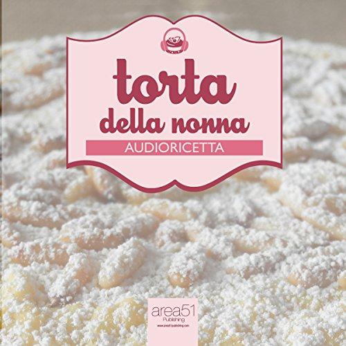 Audioricetta: la torta della nonna [Audio Recipe: The Grandmother's Cake]