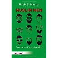 Muslim Men: Wer sie sind, was sie wollen