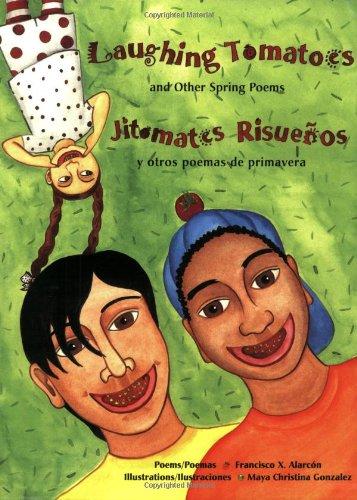Laughing Tomatoes: And Other Spring Poems / Jitomates Risuenos: Y Otros Poemas de Primavera