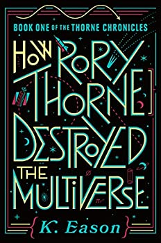 How Rory Thorne Destroyed the Multiverse by K. Eason science fiction and fantasy book and audiobook reviews