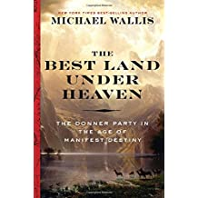 Amazon michael wallis books biography blog audiobooks kindle the best land under heaven the donner party in the age of manifest destiny fandeluxe Image collections