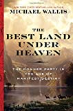 img - for The Best Land Under Heaven: The Donner Party in the Age of Manifest Destiny book / textbook / text book