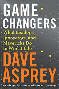Game Changers: What Leaders, Innovators, and Mavericks Do to Win at Life (Bulletproof Book 4)