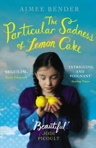 The Particular Sadness of Lemon Cake by Aimee Bender (2011-09-01)