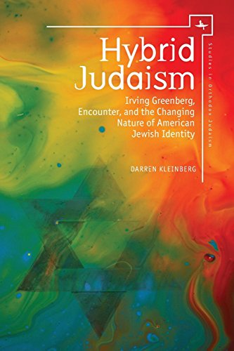 Hybrid Judaism: Irving Greenberg, Encounter, and the Changing Nature of American Jewish Identity (Studies in Orthodox Judaism)
