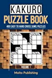 Kakuro Puzzle Book: 400 Easy to Hard Cross Sums Puzzles (Volume 1)