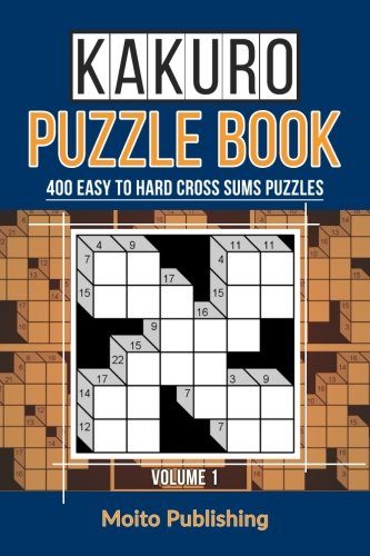 Kakuro Puzzle Book: 400 Easy to Hard Cross Sums Puzzles (Volume 1) by CreateSpace Independent Publishing Platform