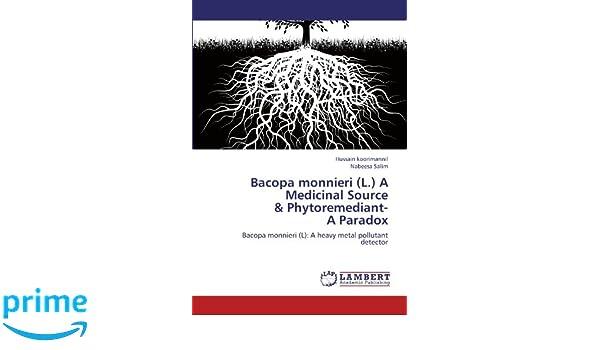 Bacopa monnieri (L.) A Medicinal Source & Phytoremediant- A Paradox: Bacopa monnieri (L): A heavy metal pollutant detector: Hussain koorimannil, ...