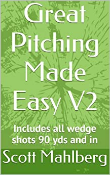 Great Pitching Made Easy V2: Includes all wedge shots 90 yds and in (Perfecting Your Short Game) by [Mahlberg, Scott]