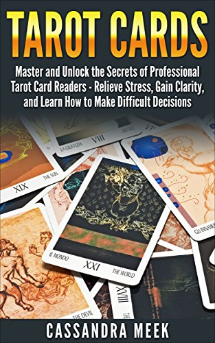 Tarot: Tarot Cards: Master and Unlock the Secrets of Professional Tarot Card Readers - Relieve Stress, Gain Clarity, and Learn How to Make Difficult Decisions ... cards for beginners ,tarot card meaning) -