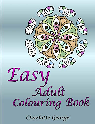 Easy Adult Colouring Book: 40 Very Easy Mandalas & Patterns for Beginners -