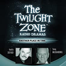 Another Place in Time: The Twilight Zone Radio Dramas Radio/TV Program by Steve Nubie Narrated by  full cast