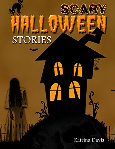 Scary Halloween Stories: Five New Stories Kids Will Love (Children's Story Book Book 1) (Scary Scary Halloween)