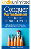 Conquer Perfectionism and Boost Productivity: 10 Simple Strategies for Overcoming Perfectionism Without Losing Your Goals