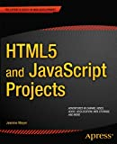 HTML5 and JavaScript Projects, Jeanine Meyer, 1430240326