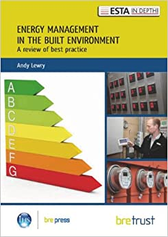 Energy Management in the Built Environment: A Review of Best Practice (Esta in Depth 3 3)