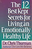 Twelve Best Kept Secrets for Living an Emotionally Healthy Life, Chris Thurman, 0840734662