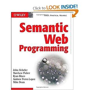 Semantic Web Programming Andrew Perez-Lopez, John Hebeler, Matthew Fisher, Mike Dean, Ryan Blace