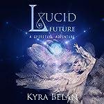 Lucid Future: A Spiritual Adventure | Kyra Belan
