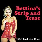 Bettina's Strip and Tease: Erotic Stories Collection One | Bettina Varese