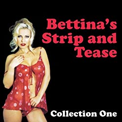 Bettina's Strip and Tease: Erotic Stories Collection One