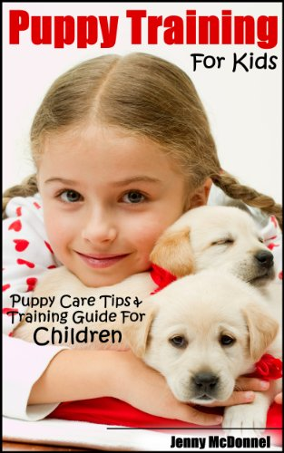Training Dog Tips (Puppy Training For Kids - Puppy Care Tips & Puppy Training Guide For Children)
