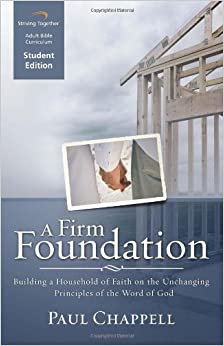 A Firm Foundation Curriculum: Building a Household of Faith on the Unchanging Principles of the Word of God (Student Edition)