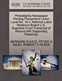 Philadelphia Newspaper Printing Pressmen's Union Local No. 16 V. National Labor Relations Board U. S. Supreme Court Transcript of Record with Supportin, Bernard N. Katz and Peter G. NASH, 1270630547