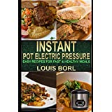 Instant Pot Electric Pressure: Easy Recipes for Fast & Healthy Meals