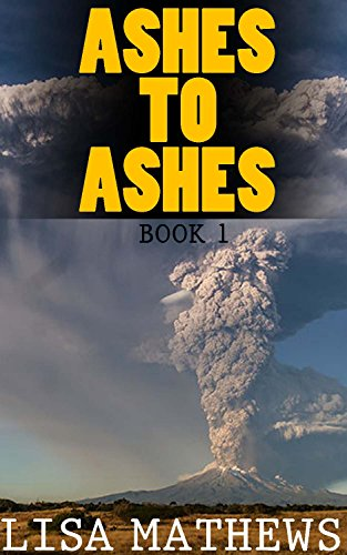 Ashes to Ashes : (Survival Fiction Book1) by [Mathews, Lisa]