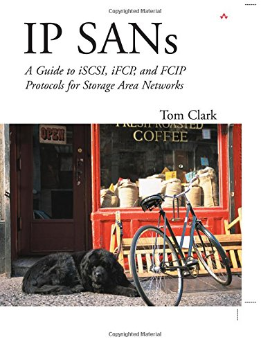 IP SANS: A Guide to iSCSI, iFCP, and FCIP Protocols for Storage Area Networks: A Guide to iSCSI, iFCP, and FCIP Protocols for Storage Area Networks (Introduction To Storage Area Networks And System Networking)