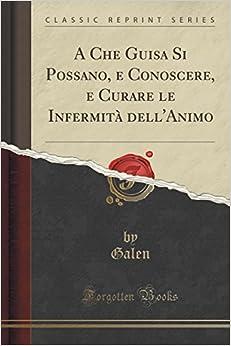 Book A Che Guisa Si Possano, e Conoscere, e Curare le Infermità dell'Animo (Classic Reprint)