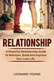 Relationship: A Powerful Relationship Guide To Maintain, Build And Improve Your Love Life (Relationship, Marriage, Couples, Love, Affection)