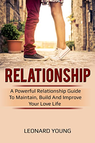 Relationship: A Powerful Relationship Guide To Maintain Build And Improve Your Love Life Relationship Marriage Couples Love Affection