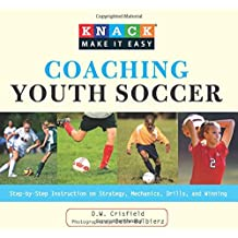 Knack Coaching Youth Soccer: Step-By-Step Instruction On Strategy, Mechanics, Drills, And Winning