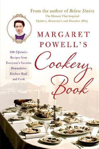 Margaret Powell's Cookery Book: 500 Upstairs Recipes from Everyone's Favorite Downstairs Kitchen Maid and Cook by Margaret Powell