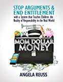 img - for Mom Dollar Money (Black & White Edition): Stop Arguments and End Entitlement with a System that Teaches Children the Reality of Responsibility in the Real World book / textbook / text book