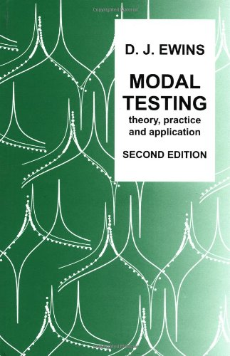 Modal Testing, Theory, Practice, and Application (Mechanical Engineering Research Studies: Engineering Dynamics Series)