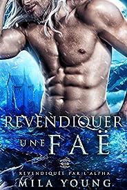 Revendiquer une Faë (Revendiquée par l'Alpha t. 4) (French Edit
