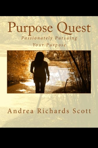 Purpose Quest: Passionately Pursuing Your Purpose