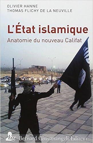Ebooks téléchargeables gratuitement en pdf L'Etat islamique : Anatomie du nouveau Califat (French Edition) by Hanne Olivier (2015-11-30) PDF B01A68IURK
