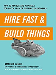 Hire Fast & Build Things: How to recruit and manage a top-notch team of distributed engineers (English Edition)