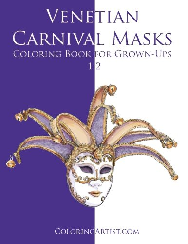 History Of Carnival Masks (Venetian Carnival Masks Coloring Book for Grown-Ups 1 & 2)
