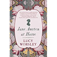 Jane Austen at Home: A Biography