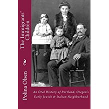 The Immigrants' Children: An Oral History of Portland, Oregon's Early Jewish & Italian Neighborhood